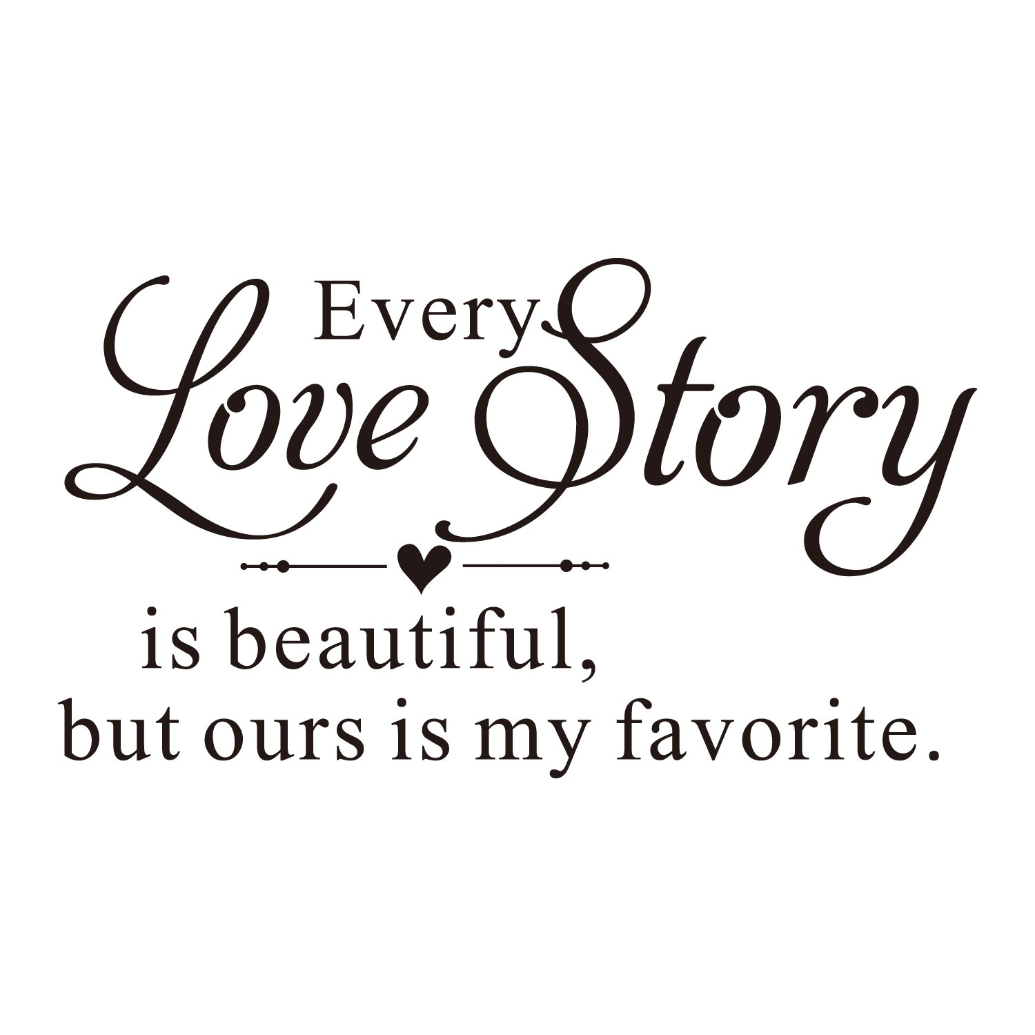 ZSSZ Every Love Story is Beautiful, but Ours is My Favorite. Vinyl Wall Decal Hand Writing Heart Shape Wall Letters Sticker