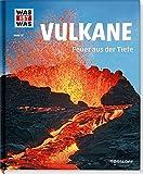 Vulkane. Feuer aus der Tiefe (WAS IST WAS Sachbuch, Band 57)