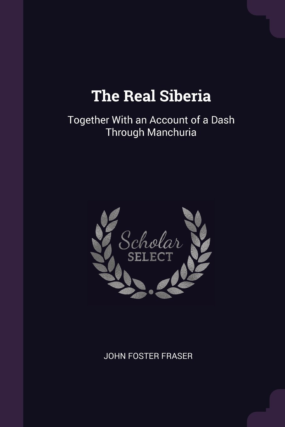 Download The Real Siberia: Together With an Account of a Dash Through Manchuria ebook