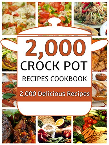 Crock Pot: 2000 Delicious Crock Pot Recipes Cookbook (Crock Pot Recipes Cookbook, Crockpot Recipes, Slow Cooker Recipes, Crock Pot Dump Meals, Crock Pot Freezer Meals) by Clean Eating