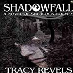 Shadowfall: A Novel of Sherlock Holmes | Tracy Revels
