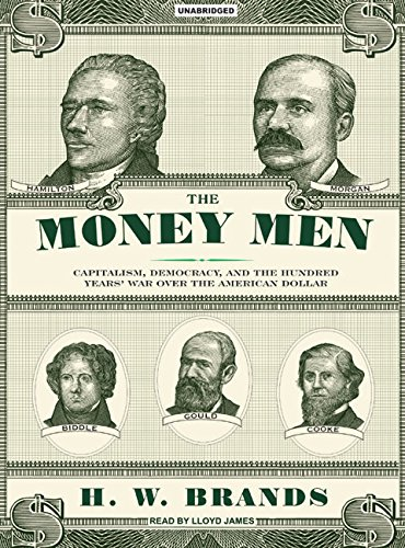 The Money Men: Capitalism, Democracy, and the Hundred Years' War over the American Dollar by Tantor Audio