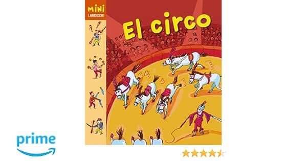 El Circo Larousse - Infantil / Juvenil - Castellano - A Partir De 5/6 Años - Colección Mini Larousse: Amazon.es: Larousse Editorial, Marie Michel: Libros