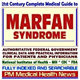 21st Century Complete Medical Guide to Marfan Syndrome: Authoritative Government Documents, Clinical References, and Practical Information for Patients and Physicians