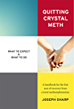 Quitting Crystal Meth: What to Expect & What to Do: A Handbook for the first Year of Recovery from Crystal Methamphetamine