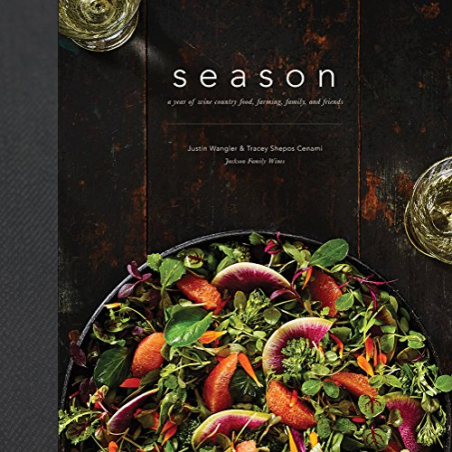 Season: A Year of Wine Country Food, Farming, Family, and Friends