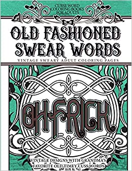amazoncom curse word coloring books for adults old fashion swear words vintage sweary adult coloring pages vintage designs with grandmas favorite old