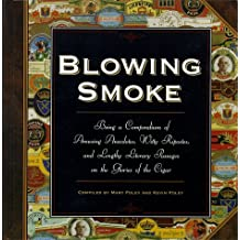 Blowing Smoke: Being a Compendium of Amusing Anecdotes, Witty Ripostes, and Lengthy Literary Passages on the Glories of the Cigar