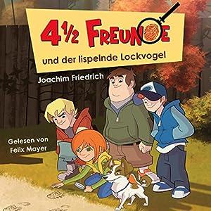 4 1/2 Freunde und der lispelnde Lockvogel (4 1/2 Freunde 1) Hörbuch