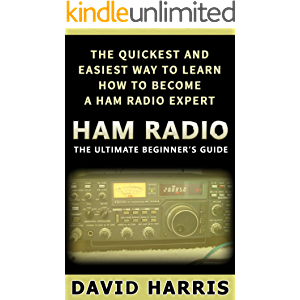 Ham Radio: The Ultimate Beginners Guide The Quickest and Easiest Way to Learn How to Become a Ham Radio Expert (Survival…