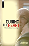 Curing the Heart: A Model for Biblical Counselling