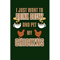 I Just Want To Drink Coffee And Pet My Chickens: Chicken Gifts For Chicken Lovers Farm Journal - Blank Lined Journal Notebook Planner