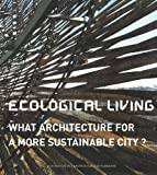 img - for Ecological Living: What Architecture for a More Sustainable City? book / textbook / text book