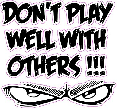 """Don/'t play well with others decal 7/"""""""