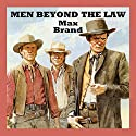 Men Beyond the Law Audiobook by Max Brand Narrated by Jeff Harding