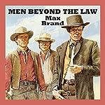 Men Beyond the Law | Max Brand