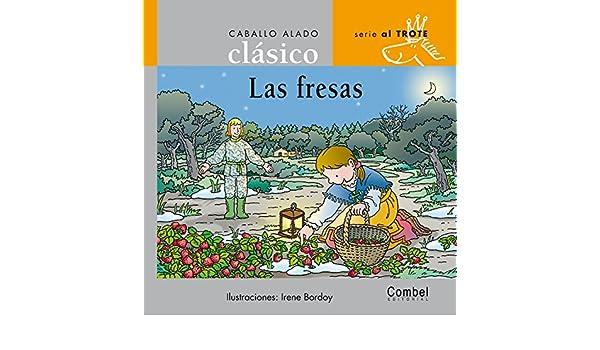 Las fresas (Caballo alado clásicos-Al trote) (Spanish Edition): Combel Editorial, Irene Bordoy: 9788478648702: Amazon.com: Books