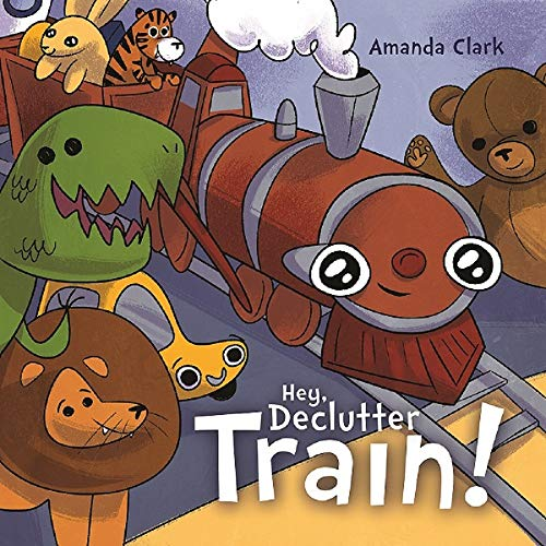 Hey, Declutter Train! (Help Children To Clean Their Room: Picture Book for Kids Ages ()