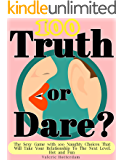Truth Or Dare?: The Sexy Game With 100 Naughty Choices That Will Take Your Relationship to the Next Level. Hot and Fun