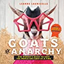 Goats of Anarchy: One Woman's Quest to Save the World One Goat At A Time