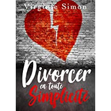 Divorcer en toute Simplicité: (Guide du Divorce : Finances, Enfants, Avocat, Pensions, Procédures...) (French Edition)