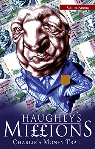 Haughey's Millions – On the See train of Charlie's Money: The Bestselling Exposé of the Life and Debts of an Irish Taoiseach