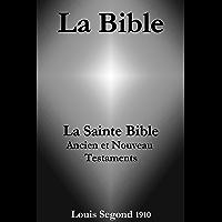 La Bible (La Sainte Bible - Ancien et Nouveau Testaments, Louis Segond 1910) (French Edition)