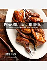 Pheasant, Quail, Cottontail: Upland Birds and Small Game from Field to Feast Hardcover