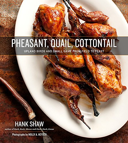 - Pheasant, Quail, Cottontail: Upland Birds and Small Game from Field to Feast