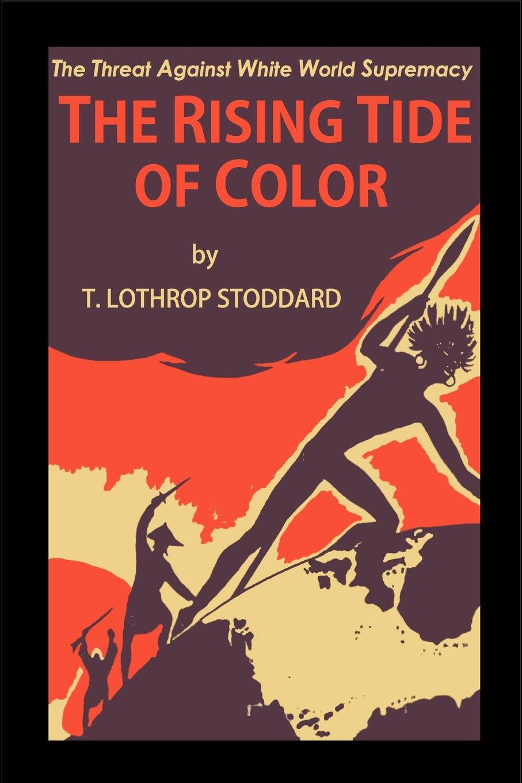 The Rising Tide of Color: T Lothrop Stoddard: 9781389865879: Amazon.com:  Books