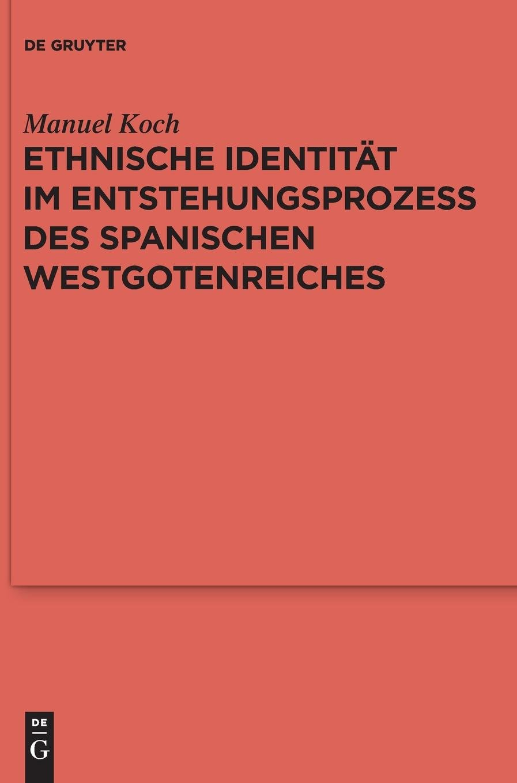 Ethnische Identität im Entstehungsprozess des spanischen Westgotenreiches (Reallexikon der Germanischen Altertumskunde - Ergänzungsbände, Band 75)