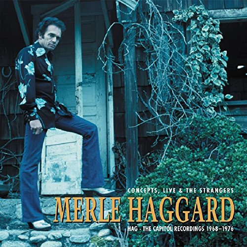 Hag - The Capitol Recordings 1968-1976 - Concepts, Live & The Strangers by Haggard, Merle