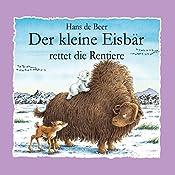 Der kleine Eisbär rettet die Rentiere | Hans de Beer
