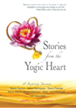Stories From the Yogic Heart: 27 Inspiring Journeys