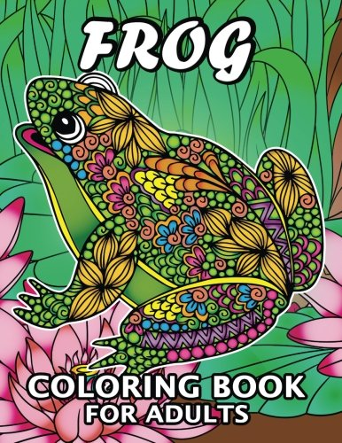 Frog Coloring Book for Adults: Unique Coloring Book Easy, Fun, Beautiful Coloring Pages for Adults and Grown-up