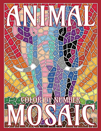 ANIMAL MOSAIC Color By Number: Activity Puzzle Coloring Book for Adults Relaxation & Stress Relief (MOSAIC Color By Number -