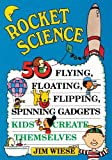 Rocket Science: 50 Flying, Floating, Flipping, Spinning Gadgets Kids Create Themselves