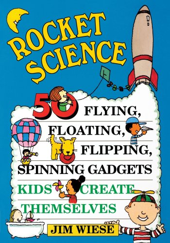Rocket Science: 50 Flying, Floating, Flipping, Spinning Gadgets Kids Create (Biology Science Experiments)