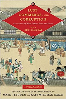 Lust, Commerce, and Corruption: An Account of What I Have Seen and Heard, by an Edo Samurai (Translations from the Asian Classics)