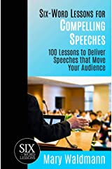 Six-Word Lessons for Compelling Speeches: 100 Lessons to Deliver Speeches that Move Your Audiences (The Six-Word Lessons Series) Paperback