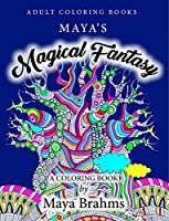 Adult Coloring Books: Maya's Magical Fantasy: A Coloring Book Featuring Enchanted Forests, Fantasy Landscapes and Mythical Creatures