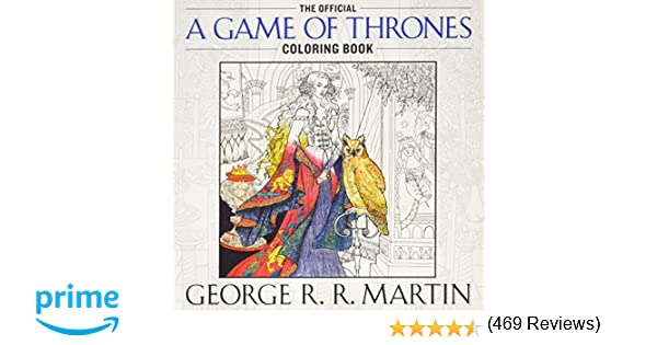 Amazon The Official A Game Of Thrones Coloring Book An Adult Song Ice And Fire 9781101965764 George R Martin Books