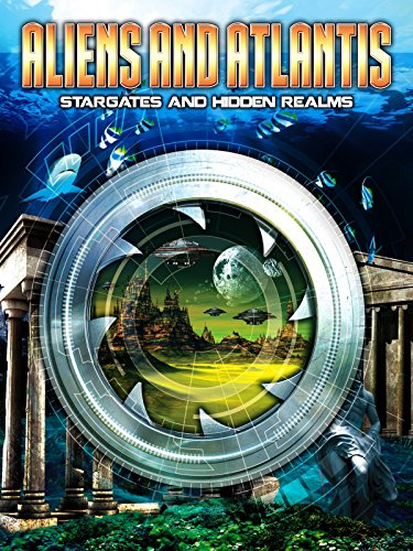 Aliens and Atlantis: Stargates and Hidden Realms by