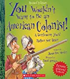 You Wouldn't Want to Be an American Colonist!, Jacqueline Morley, 0531259463