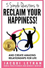 5 Simple Questions to Reclaim Your Happiness! Paperback