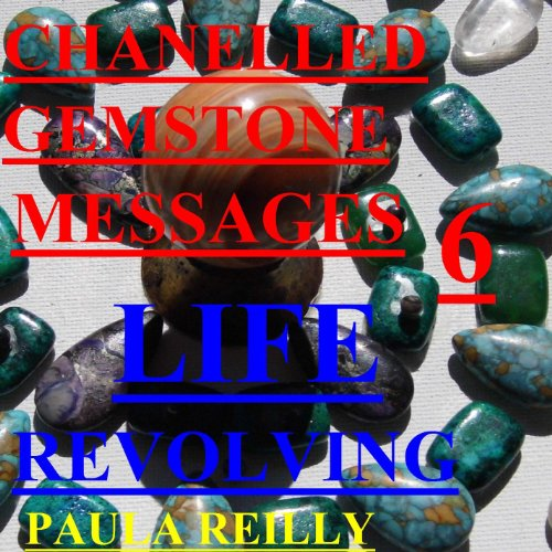 (Chanelled Gemstone Messages 6- Life Revolving)