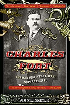 Charles Fort: The Man Who Invented the Supernatural by [Steinmeyer, Jim]