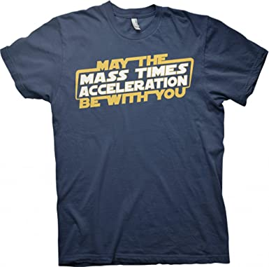 d1387be4 Amazon.com: May The Mass Times Acceleration Be With You Equation Force Star  Wars T-shirt - Navy: Clothing