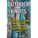 Outdoor Knots: 20 Prepper's Lessons How To Tie Waterproof Essential Outdoor Knots