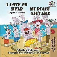 I Love to Help Mi piace aiutare: English Italian Bilingual Children's Book (English Italian Bilingual Collection)
